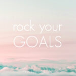 Are you ready to Rock Your Goals?
