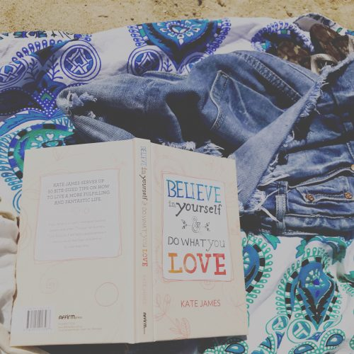 Believe In Yourself & Do What You Love by Kate James